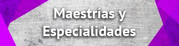 Maestrías y especialidades